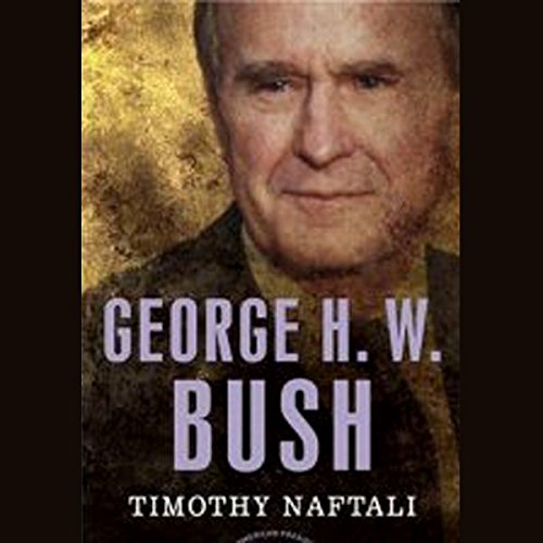 George H. W. Bush: The American President Series: The 41st President, 1989-1993