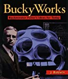 Bucky Works: Buckminster Fuller's Ideas Today by J. Baldwin (1996-04-16)