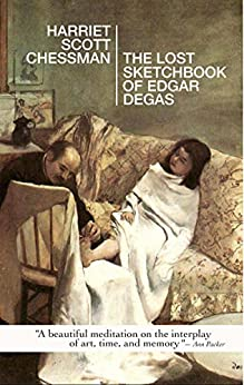 The Lost Sketchbook of Edgar Degas by [Chessman, Harriet Scott]