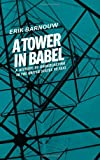 A Tower in Babel (A History of Broadcasting in the United States to 1933, Vol. 1)