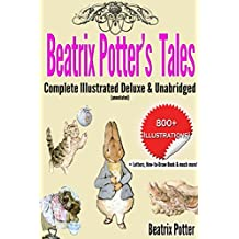 Beatrix Potter's Tales Complete Illustrated Deluxe & Unabridged: (annotated)