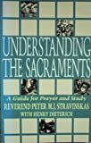 Understanding the Sacraments : A Guide for Prayer and Study, Stravinskas, Peter M., 0892836539