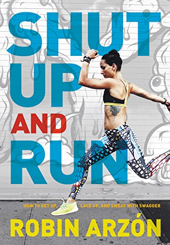 Shut Up and Run: How to Get Up, Lace Up, and Sweat with Swagger cover