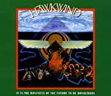 It Is the Business of the Future to Be Dangerous by HAWKWIND (2012-02-07)