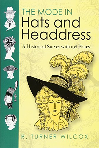 The Mode in Hats and Headdress: A Historical Survey with 198 Plates (Dover Fashion and Costumes) from R Turner Wilcox