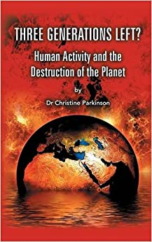 Three Generations Left?: Human Activity And The Destruction Of The Planet
