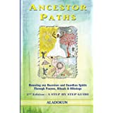 Ancestor Paths: Honoring our Ancestors and Guardian Spirits Through Prayers, Rituals, and Offerings (2nd Edition)