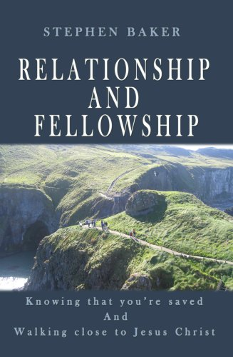 Relationship and Fellowship: Knowing that you're saved and walking close to Jesus Christ