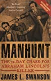 Front cover for the book Manhunt: The 12-Day Chase for Lincoln's Killer by James L. Swanson