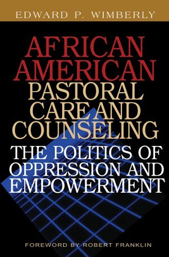 Search : African American Pastoral Care and Counseling: The Politics of Oppression and Empowerment by Edward P Wimberly (2006-05-01)