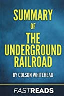 Summary of The Underground Railroad: by Colson Whitehead | Includes Key Takeaways & Analysis
