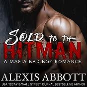 Sold to the Hitman: Alexis Abbott's Hitmen, Book 2 | Alexis Abbott, Alex Abbott