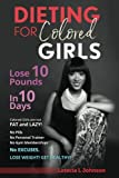 Dieting For Colored Girls: Lose 10 Pounds in 10 Days