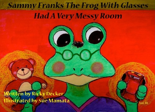 Read Online Sammy Franks The Frog With Glasses Had A Very Messy Room PDF