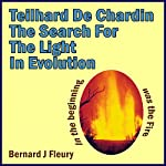 Teilhard de Chardin: The Search for the Light in Evolution: Called into Life by the Light Series, Book 3 | Bernard Fleury