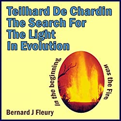 Teilhard de Chardin: The Search for the Light in Evolution