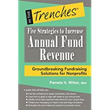Five Strategies to Increase Annual Fund Revenue: Groundbreaking Fundraising Solutions for Nonprofits