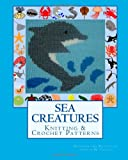 SEA CREATURES Knitting and Crochet Patterns, Angela M. Foster, 146351199X