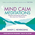 Mind Calm Meditations: Experience the Serenity and Success That Come from Thinking Less Speech by Sandy C Newbigging Narrated by Sandy C Newbigging