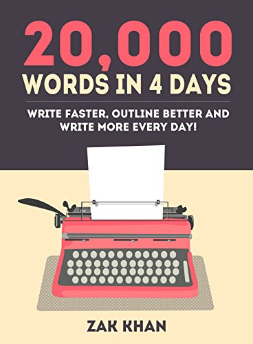 20,000 Words In 4 Days: Write Faster, Outline Better And Write More Every Day!
