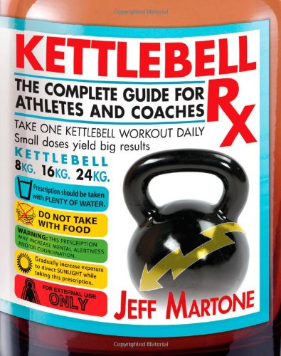 Kettlebell Rx The Complete Guide for Athletes and Coaches