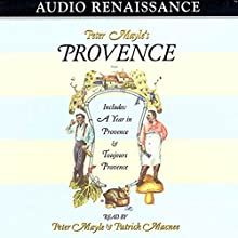 Peter Mayle's Provence: Including 'A Year in Provence' and 'Toujours Provence' Audiobook by Peter Mayle Narrated by Peter Mayle, Patrick Macnee