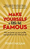 Make Yourself a Little Bit Famous: How to power up your profile and get known for what you do