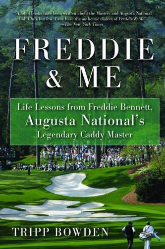 Freddie & Me: Life Lessons from Freddie Bennett, Augusta National's Legendary Caddy Master (Sierra Tournament Master)