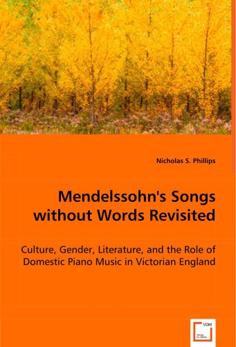 Mendelssohn's Songs without Words Revisited: Culture, Gender, Literature, and the Role of Domestic Piano Music in Victor