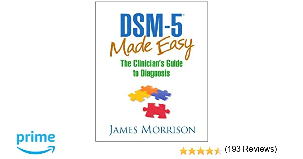 DSM-5® Made Easy: The Clinician's Guide to Diagnosis ...