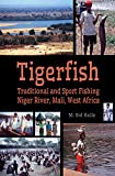 Tigerfish: Traditional and Sport Fishing on the Niger River, Mali, West Africa