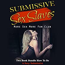 Submissive Sex Slaves: Two-Book Bundle: How to Be a Sexy Submissive Audiobook by More Sex More Fun Book Club Narrated by Angel Korin