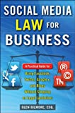 Social Media Law for Business: A Practical Guide for Using Facebook, Twitter, Google +, and Blogs Without Stepping on Legal Landmines, Gilmore, Glen, 0071799605
