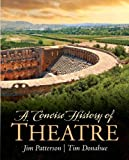 img - for A Concise History of Theatre by Patterson, Jim A., Donohue, Tim, Cameron, Kenneth, Gillespie (2013) Paperback book / textbook / text book