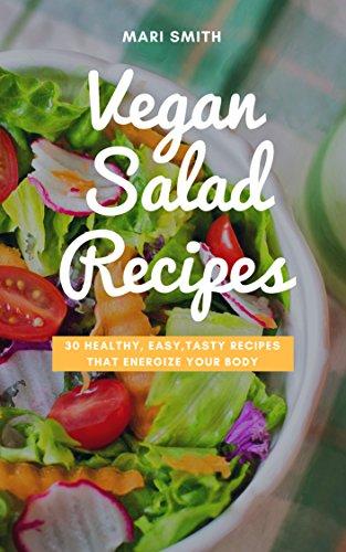 Vegan Salad Recipes - 30 Healthy, Easy, Tasty Recipes that Energize Your Body: (Vegan Salads, Salads, Raw Food, Vegan Food) (English Edition)