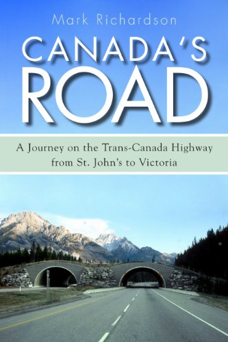 Canadas Road  A Journey On The Trans Canada Highway From St  Johns To Victoria