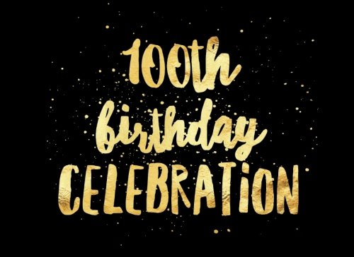 100th Birthday Celebration: Black & Gold Cover | Guest Book For Milestone Birthday | Message Book | Keepsake | For Dad, Granddad, Great Grandad, ... Softback Cover (Milestones Events) (Volume 2)