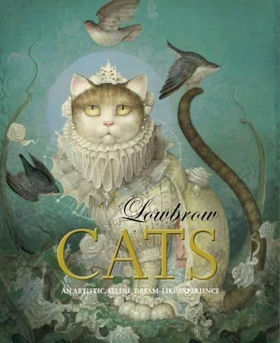 Read Online Lowbrow Cats: An Artistic, Feline, Dreamlike Experience pdf