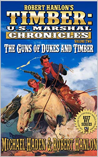 """Timber: U.S. Marshal: The Guns of Dukes and Timber"""": A Western Adventure Novella Introducing Jake Dukes (Robert Hanlon: The Timber U.S. Marshal Chronicles Western Series Book 2)"""