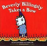 Beverly Billingsly Takes a Bow, Alexander Stadler, 0152168168