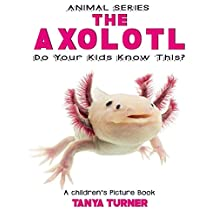 THE AXOLOTL Do Your Kids Know This?: A Children's Picture Book  (Amazing Creature Series 79) (English Edition)