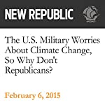 The U.S. Military Worries About Climate Change, So Why Don't Republicans? | Rebecca Leber