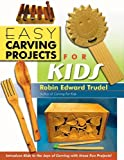 Easy Carving Projects for Kids, Robin Edward Trudel, 1933502304