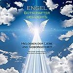 ENGEL - Botschafter des Lichts (Engelsmusik/Engelsklänge): Melodien der Liebe und Geborgenheit. Heilende Symphonien aus einer höheren Welt   Yella A. Deeken