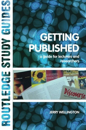 Getting Published: A Guide for Lecturers and Researchers (Routledge Study Guides)