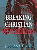 img - for Breaking Christian Witchcraft book / textbook / text book