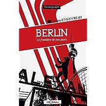 Berlin: La frontière de nos jours (TEMOIGNAGES) (French Edition)