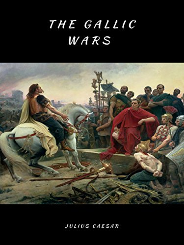 The Gallic Wars: Commentarii de Bello Gallico (lllustrated) (Military Theory Book 1) ()