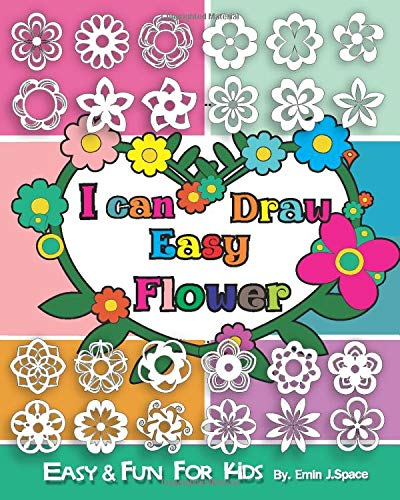 I Can Draw Easy Flower Easy Fun Drawing Book For Kids Age 4 8 First Time To Draw Flowers Space Emin J 9781702266628 Amazon Com Books
