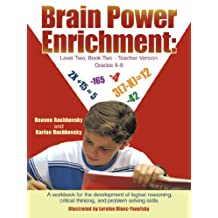 Brain Power Enrichment: Level Two, Book Two - Teacher Version Grades 6 - 8: A Workbook for the Development of Logical Reasoning, Critical Thin